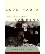Love Had a Compass: Journals and Poetry by Robert Lax, Jim Uebbing (Editor) - $22.95
