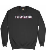 I'm Speaking Sweatshirt Kamala Harris Funny Vice Presidential Debate Cre... - $20.73+