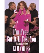 I'm Free, but It'll Cost You: Single Life According to Kim Coles by Cole... - $17.99