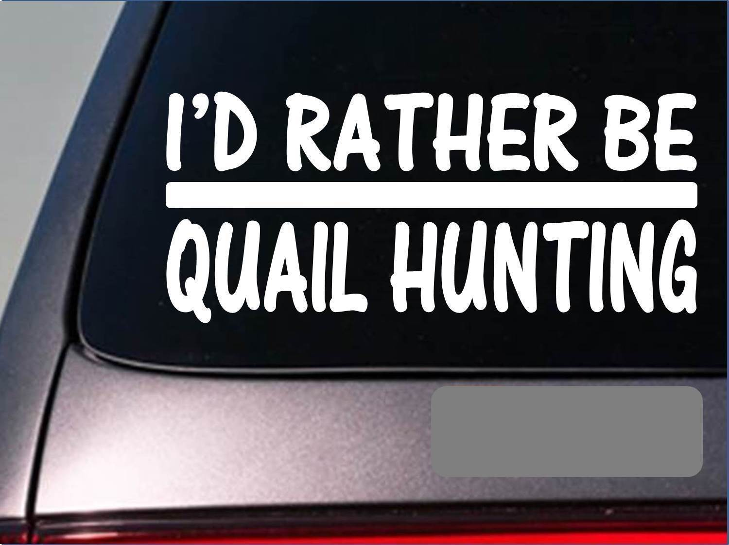 I'd Rather be Quail Hunting *H742* 8 inch Sticker decal camo shells trap scent