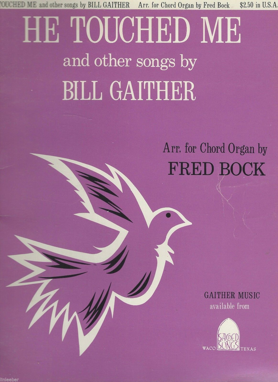 HE TOUCHED ME and other songs of Bill Gaither Arr. For Chord Organ by Fred Bock
