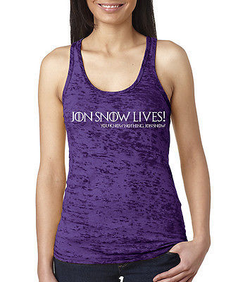 Jon Snow Lives! You Know Nothing Jon Snow Ladie's Burnout Racerback Tank Top