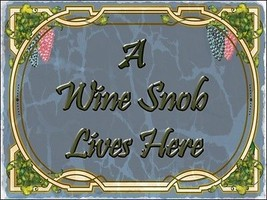 A Wine Snob Lives Here Alcohol Merlot Chardonay Liquor Spirits Metal Sign - $23.95