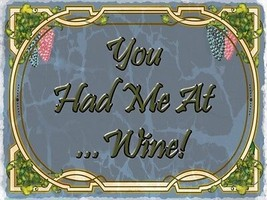 You had Me at Wine Alcohol Merlot Chardonay Liquor Spirits Metal Sign - $23.95