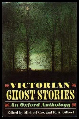 Victorian Ghost Stories: An Oxford Anthology Cox, Michael and Gilbert, R. A.