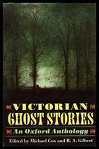 Victorian Ghost Stories: An Oxford Anthology Cox, Michael and Gilbert, R. A. image 1
