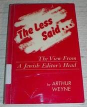 LESS SAID VIEW FROM JEWISH EDITOR'S HEAD - Arthur Weyne - $15.75