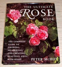 ULTIMATE ROSE BOOK - HC/DJ Growing Decorating Creating - $19.95