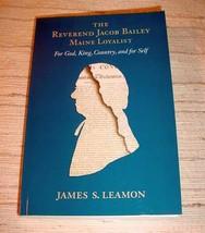 REVEREND JACOB BAILEY MAINE LOYALIST Author Signed James S. Leamon - $34.75