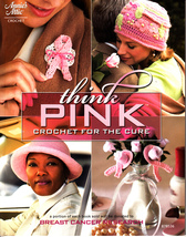 Think Pink Crochet for the Cure (2008, Crochet Paperback) - $7.50