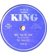 SWALLOWS 78 RPM - KING 4458 Will You Be Mine / Dearest - $50.00