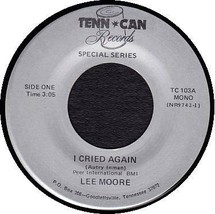 LEE MOORE 45 RPM - I Cried Again / Worried Man Blues - $10.75
