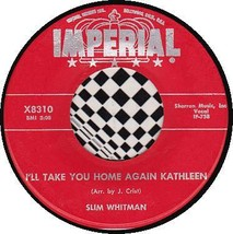 SLIM WHITMAN 45 RPM IMPERIAL X8310 - I'll Take You Home Again Kathleen - $10.75