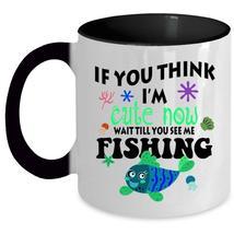 I'm Cute Now Wait Till You See Me Fishing Mug, Fishing Cup - $19.99+