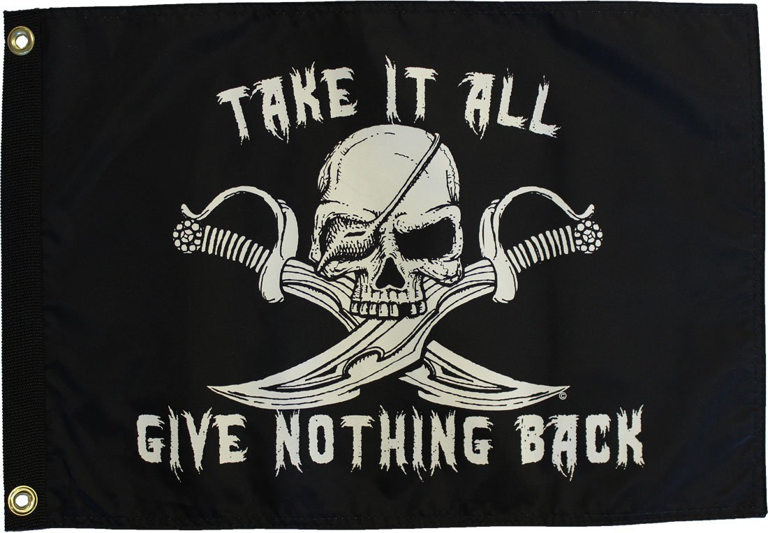 "Take It All, Give Nothing Back - 12""X18"" Double Sided Nylon Flag"
