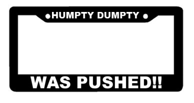 Humtpy Dumpty Was Pushed !!  - Black License Plate Frame - Mickey Mouse Funny