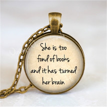 SHE Is TOO FOND Of Books And It Has Turned Her Brain, Quote Necklace, Qu... - $12.95