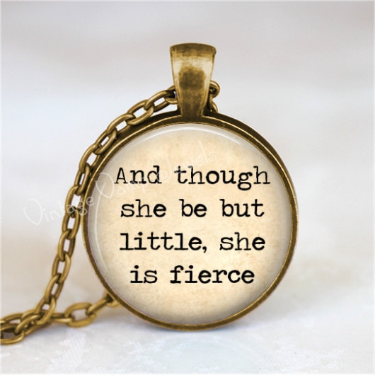 SHAKESPEARE QUOTE Necklace, Literary Quote, And Though She Be But Little She Is