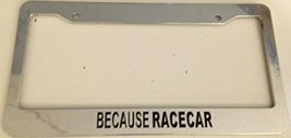 Because Racecar Jdm Style - Automotive Chrome License Plate Frame - Because R... - $15.99