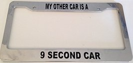 My Other Car Is a 9 Second Car - Automotive Chrome License Plate Frame - Jdm ... - $15.99