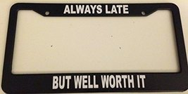 Always Late but Well Worth It - Automotive Black Automotive License Plate Fra... - $15.99