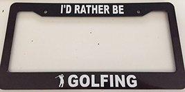 I'd Rather Be Golfing with Golfer Image - Automotive Black License Plate Fram... - $15.99