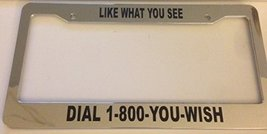 Like What You See 1 800 You Wish - Chrome Automotive License Plate Frame - Funny - $15.99