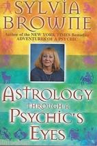 Astrology Through a Psychic's Eyes-Sylvia Browne;ZODIAC,ASTROLOGY;2005PB... - $6.99