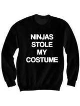 Ninjas Stole My Costume Sweatshirt Costume Party Happy Halloween #Halloween  - $24.75+