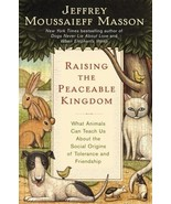 Raising the Peaceable Kingdom : Jeffrey Moussaieff Masson : New Hardcove... - $13.50