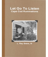 Let Go To Listen - Cape Cod Ruminations by L. Ray Sears III - $8.00