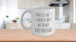 Sorry I Can't I Have Plans With My Greyhound - funny coffee mug white - $14.65+