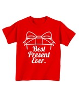 Best Present Ever Toddler Tee Kids Sizes Christmas Shirts 2T 3T 4T 5T Ch... - $16.00