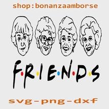 Golden Girls Friends, Rose ,Blanche, Dorothy ,Sophia SVG Png Dxf digital... - $1.99