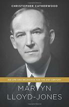Martyn Lloyd-Jones: His Life and Relevance for the 21st Century [Paperba... - $12.82