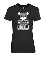 Always Be Yourself Unless You Can Be A Chinchilla T shirt - $19.99+