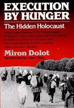 Execution by Hunger: The Hidden Holocaust [Paperback] Dolot, Miron - $11.87