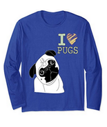 I Love Pug Dogs Unisex Long Sleeve TShirt For Pug Lovers  - $25.00