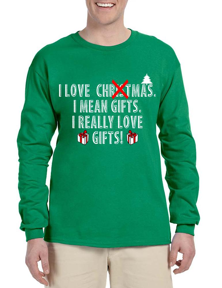 Men's Long Sleeve I Love Christmas I Mean Gifts Fun Xmas Tee - $19.94 - $20.94