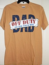 GILDAN MEN'S SMALL DAD OFF DUTY, GO ASK YOUR MOM GRAPHIC T-SHIRT NEW - $7.97