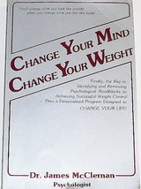 Change Your Mind, Change Your Weight [Feb 01, 1986] McClernan, James - $39.55