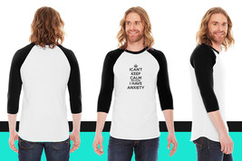 i cant keep calm because i have anxiety American Apparel Unisex 3/4 Slee... - $29.99 - $31.99