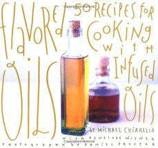 Flavored Oils: 50 Recipes for Cooking with Infused Oils Chiarello, Micha... - $4.70