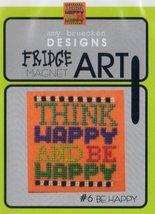CLEARANCE Be Happy #6 Fridge Art Magnet cross stitch chart Amy Bruecken Designs - $6.00