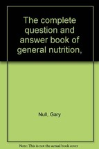 The complete question and answer book of general nutrition, [Jan 01, 1974] Nu... - $3.91
