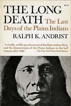 The Long Death: The Last Days of the Plains Indians Ralph K. Andrist