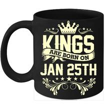 Kings Are Born On January 25th Birthday 11oz Coffee Mug Gift - $15.95