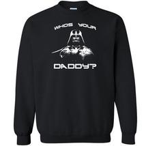 014 Who is your Daddy Crew Sweatshirt vader star darth jedi nerd force n... - $20.00+