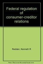 Federal regulation of consumer-creditor relations Redden, Kenneth R - $38.01