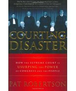 Courting Disaster: How the Supreme Court is Usurping the Power of Congress and t - $3.99